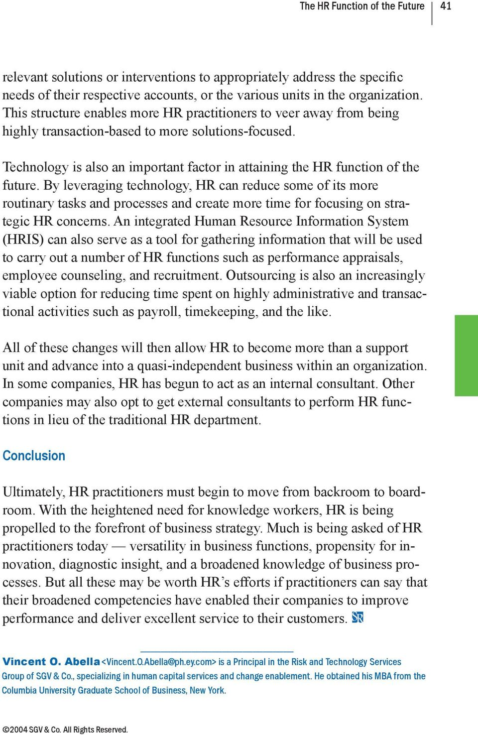 Technology is also an important factor in attaining the HR function of the future.