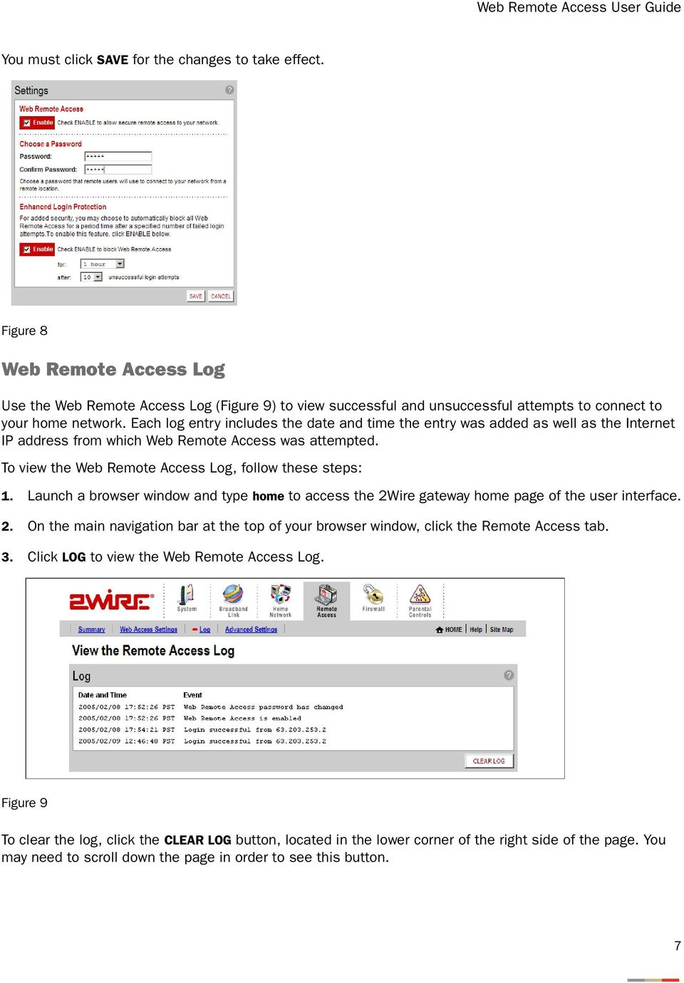 Each log entry includes the date and time the entry was added as well as the Internet IP address from which Web Remote Access was attempted. To view the Web Remote Access Log, follow these steps: 1.