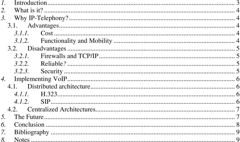 Implementing VoIP... 6 4.1. Distributed architecture... 6 4.1.1. H.323... 6 4.1.2. SIP... 6 4.2. Centralized Architectures.