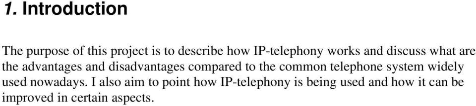 compared to the common telephone system widely used nowadays.