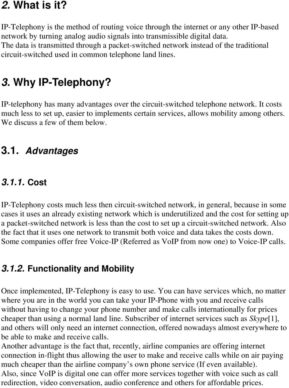 IP-telephony has many advantages over the circuit-switched telephone network. It costs much less to set up, easier to implements certain services, allows mobility among others.