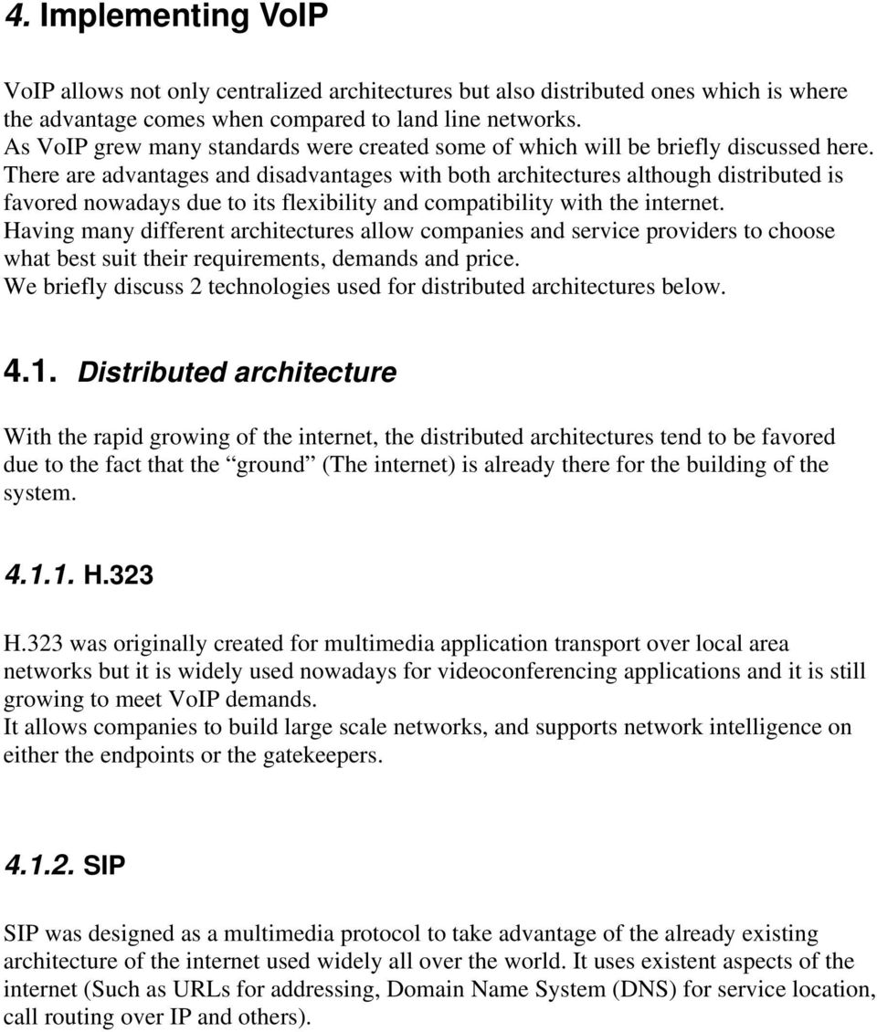 There are advantages and disadvantages with both architectures although distributed is favored nowadays due to its flexibility and compatibility with the internet.