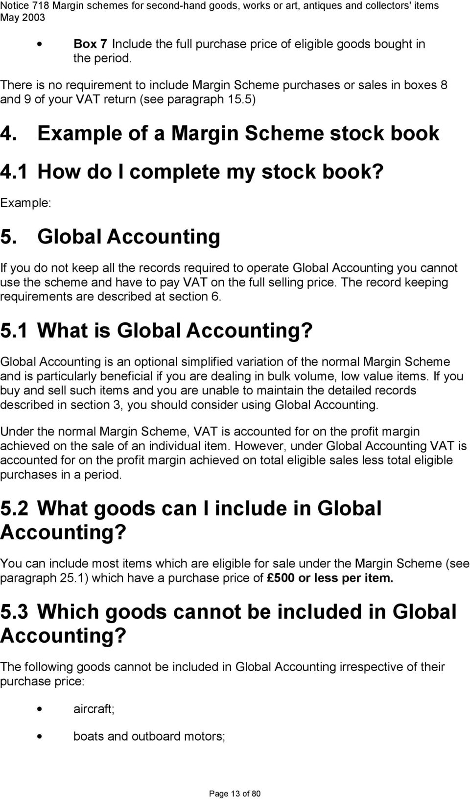 Global Accounting If you do not keep all the records required to operate Global Accounting you cannot use the scheme and have to pay VAT on the full selling price.