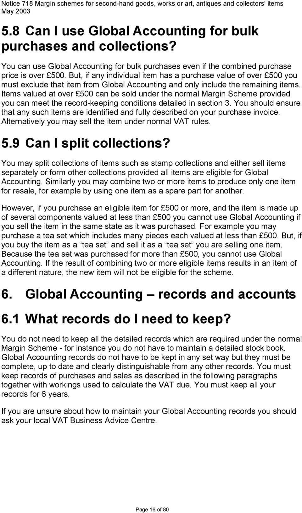Items valued at over 500 can be sold under the normal Margin Scheme provided you can meet the record-keeping conditions detailed in section 3.