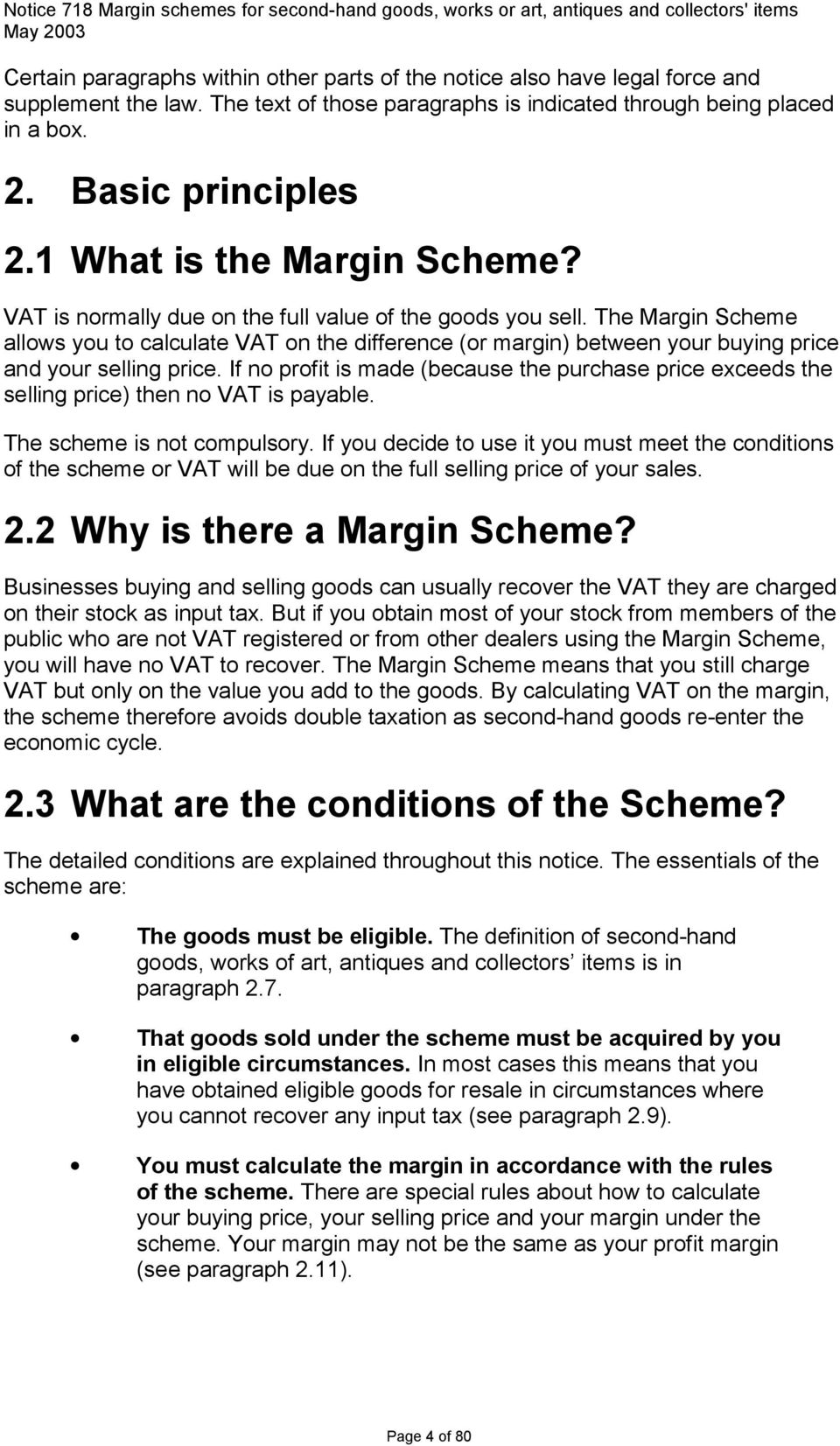 The Margin Scheme allows you to calculate VAT on the difference (or margin) between your buying price and your selling price.