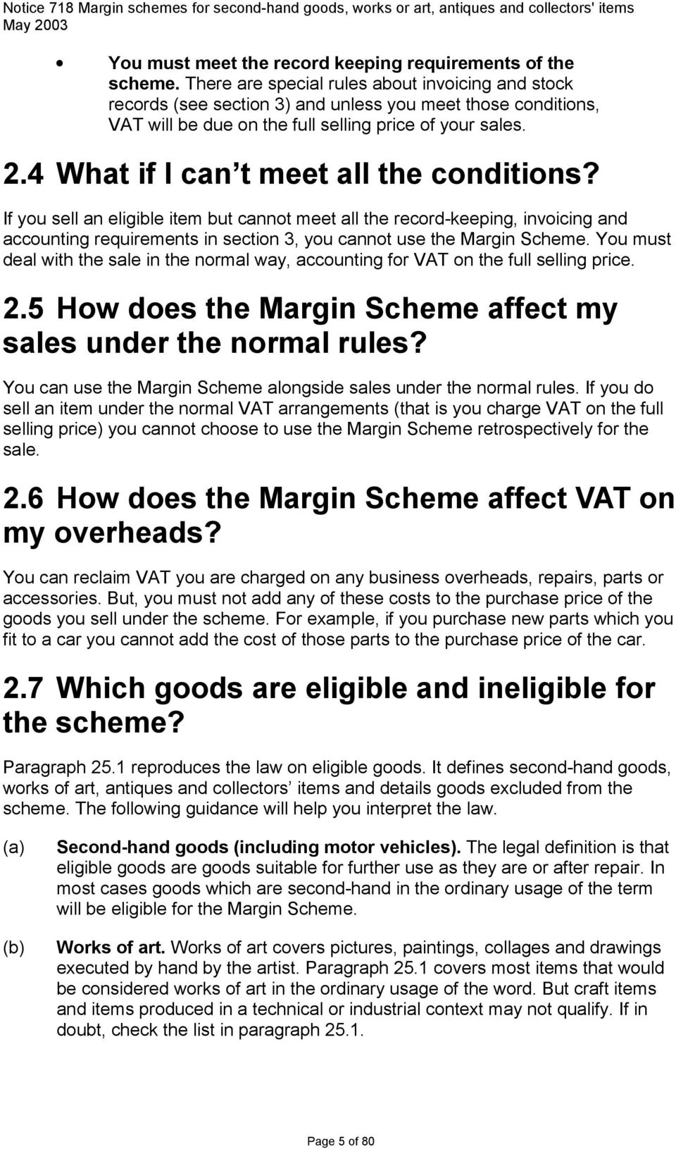 4 What if I can t meet all the conditions? If you sell an eligible item but cannot meet all the record-keeping, invoicing and accounting requirements in section 3, you cannot use the Margin Scheme.
