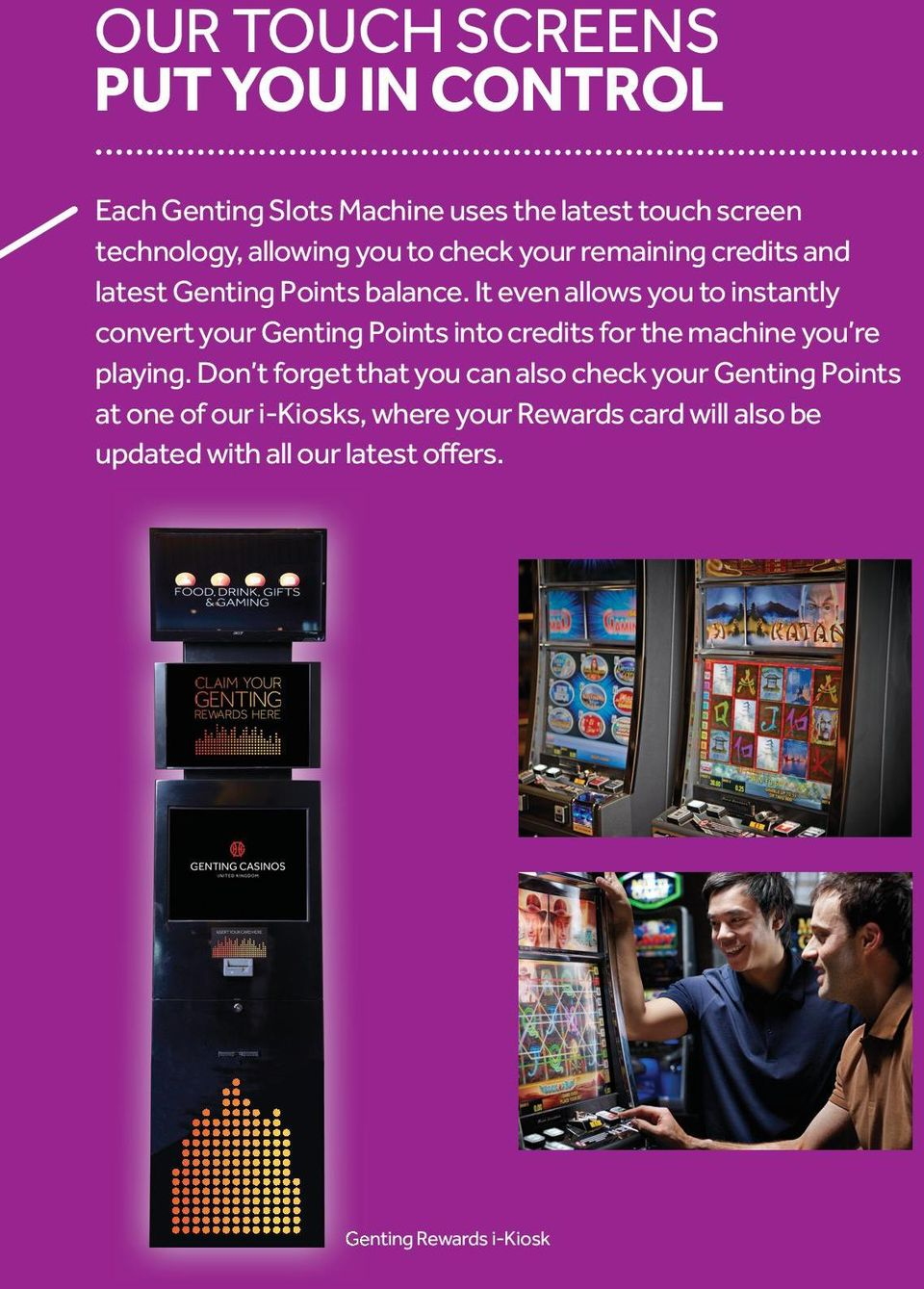 it even allows you to instantly convert your Genting Points into credits for the machine you re playing.