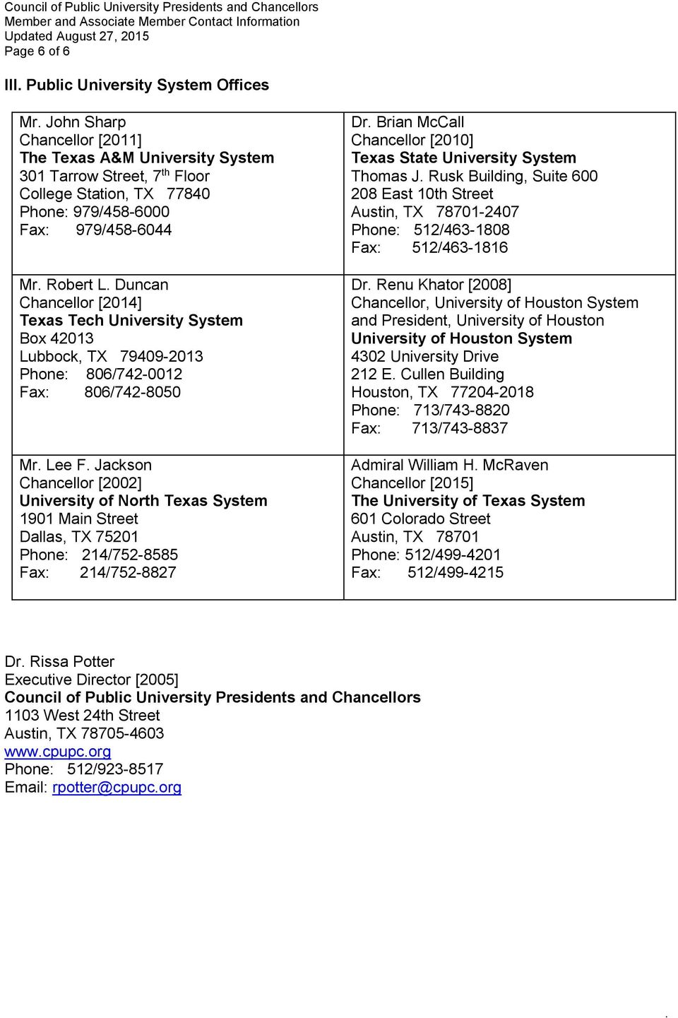 North Texas System 1901 Main Street Dallas, TX 75201 Phone: 214/752-8585 Fax: 214/752-8827 Dr Brian McCall Chancellor [2010] Texas State University System Thomas J Rusk Building, Suite 600 208 East