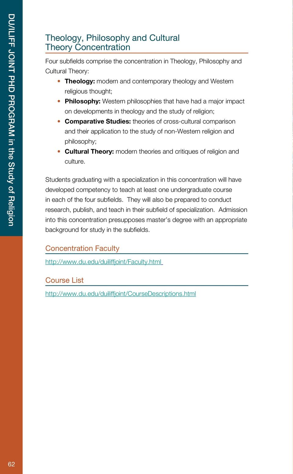 Comparative Studies: theories of cross-cultural comparison and their application to the study of non-western religion and philosophy; Cultural Theory: modern theories and critiques of religion and