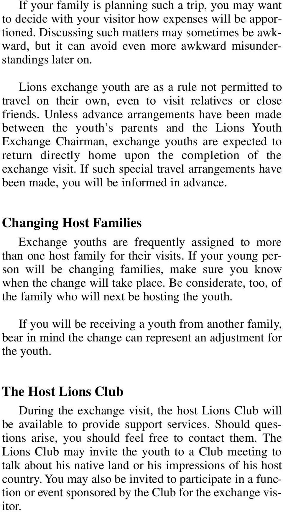Lions exchange youth are as a rule not permitted to travel on their own, even to visit relatives or close friends.
