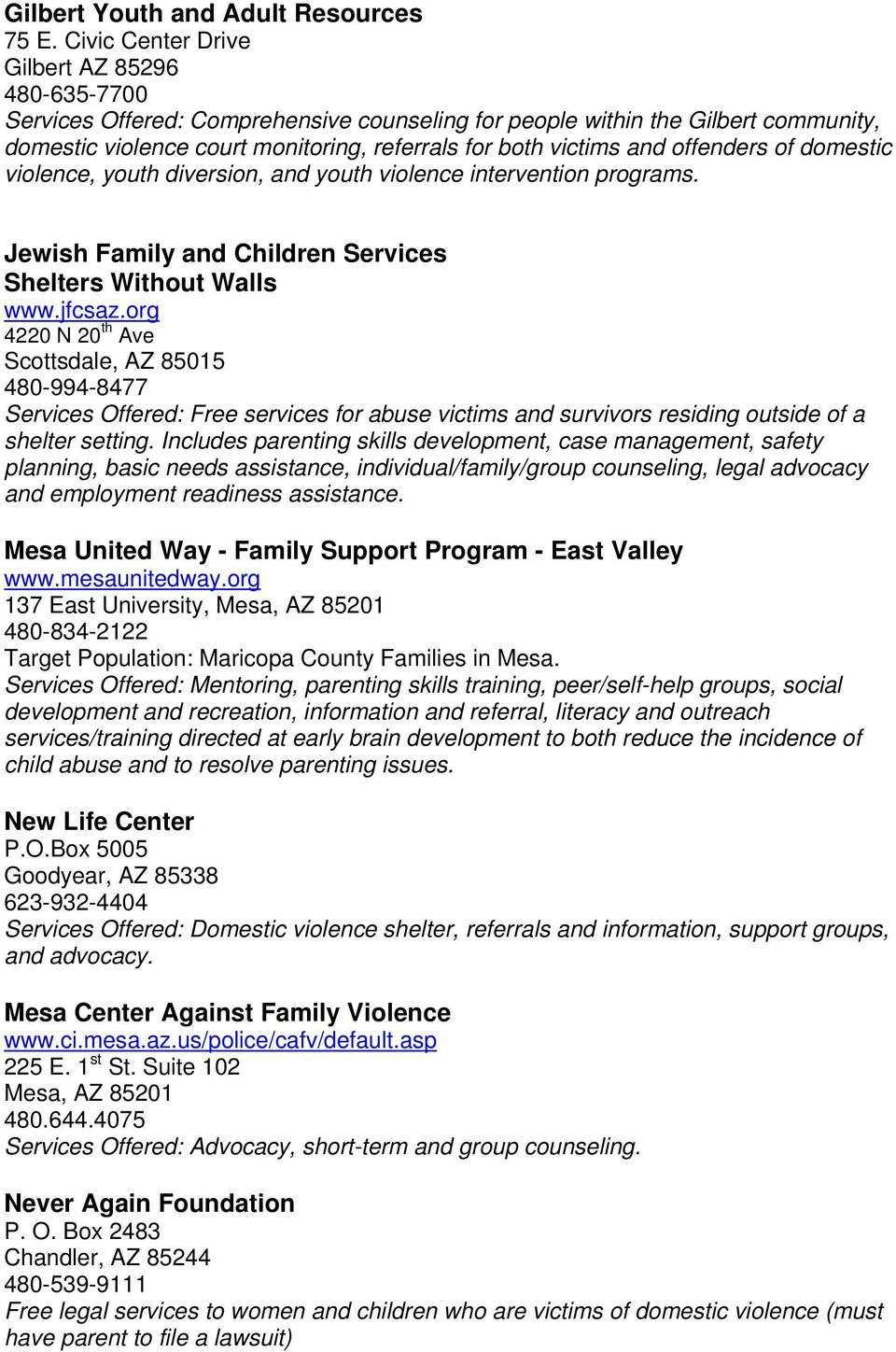 offenders of domestic violence, youth diversion, and youth violence intervention programs. Jewish Family and Children Services Shelters Without Walls www.jfcsaz.