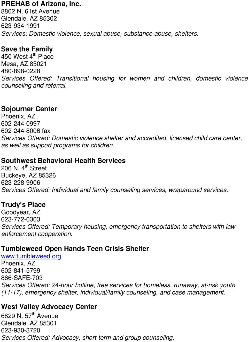 Sojourner Center Phoenix, AZ 602-244-0997 602-244-8006 fax Services Offered: Domestic violence shelter and accredited, licensed child care center, as well as support programs for children.