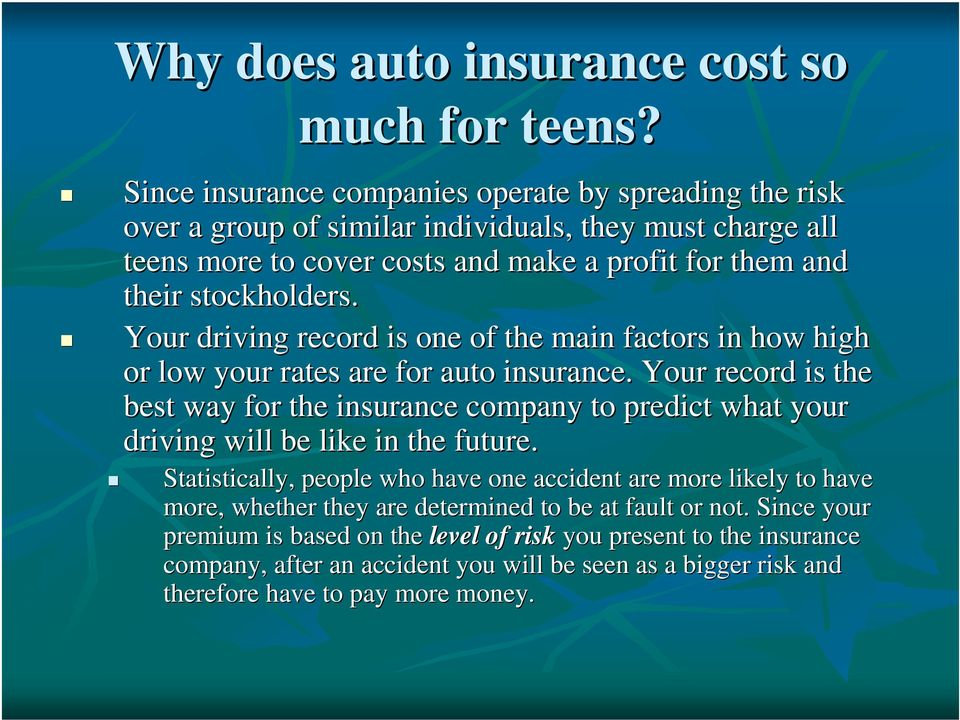 stockholders. Your driving record is one of the main factors in how high or low your rates are for auto insurance.
