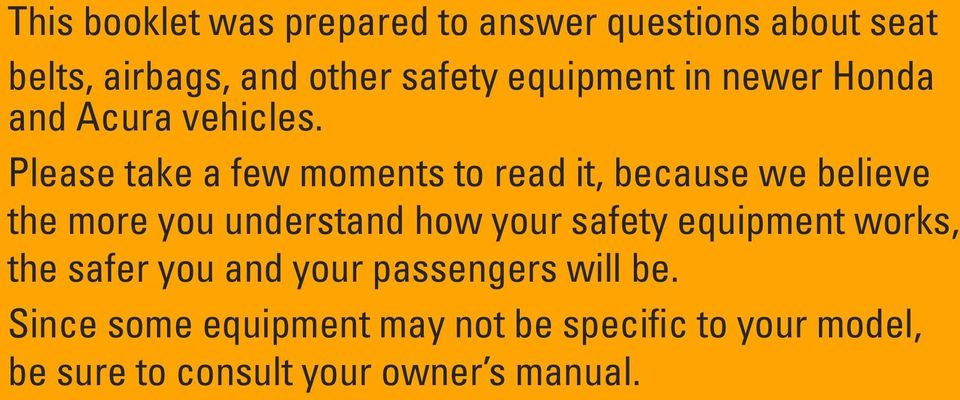 Please take a few moments to read it, because we believe the more you understand how your safety