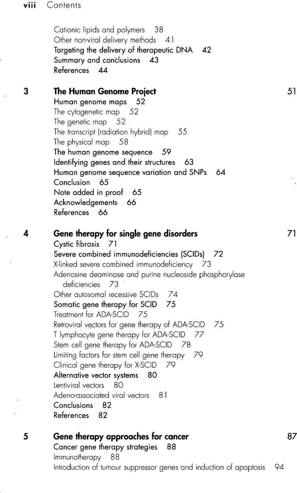 Human genome sequence variation and SNPs 64 Conclusion 65 Note added in proof 65 Acknowledgements 66 References 66 Gene therapy for single gene disorders 71 Cystic fibrosis 71 Severe combined