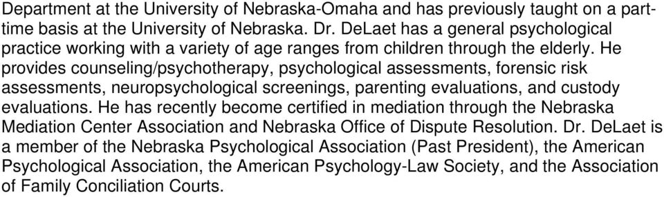 He provides counseling/psychotherapy, psychological assessments, forensic risk assessments, neuropsychological screenings, parenting evaluations, and custody evaluations.