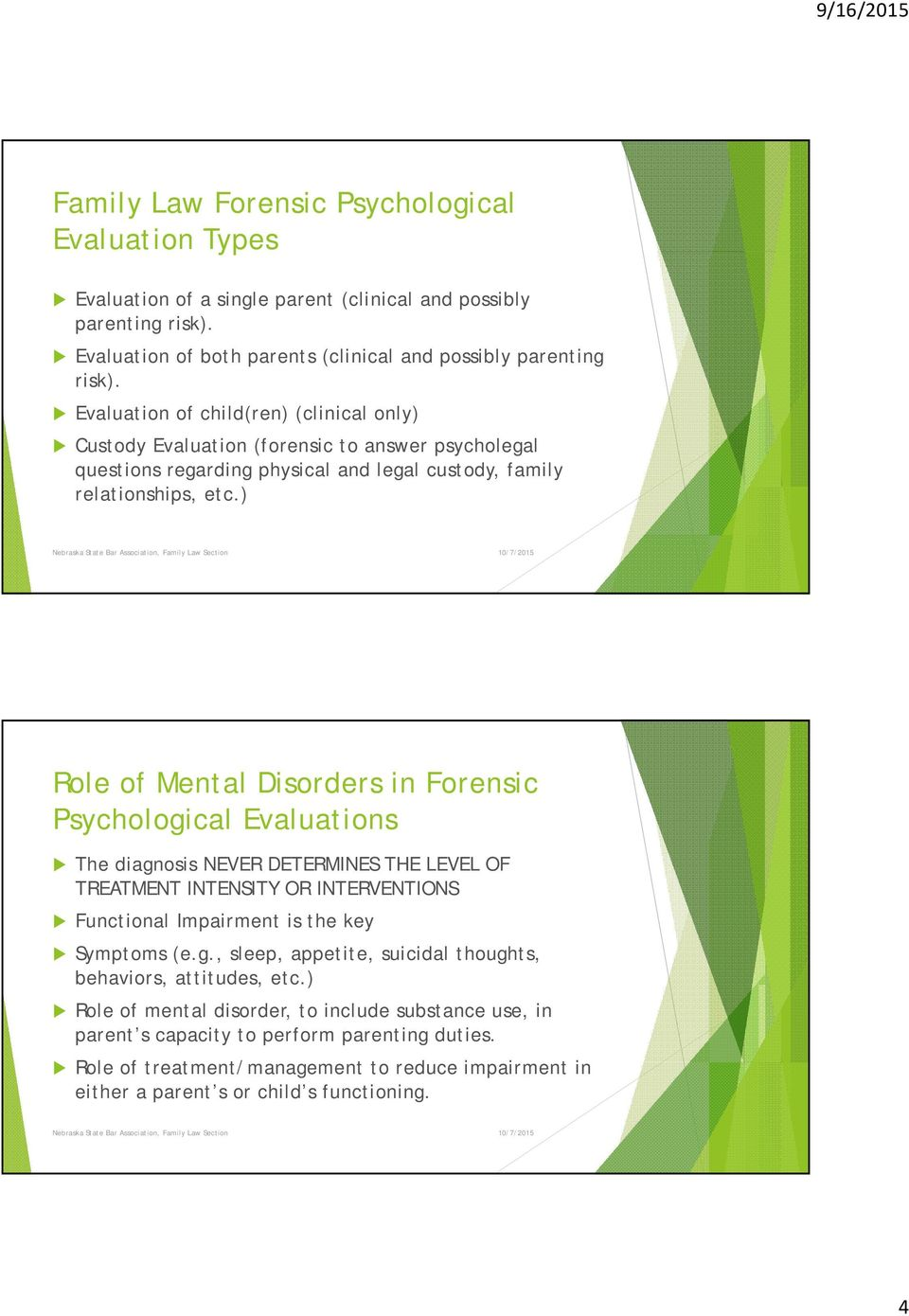 ) Role of Mental Disorders in Forensic Psychological Evaluations The diagnosis NEVER DETERMINES THE LEVEL OF TREATMENT INTENSITY OR INTERVENTIONS Functional Impairment is the key Symptoms (e.g., sleep, appetite, suicidal thoughts, behaviors, attitudes, etc.