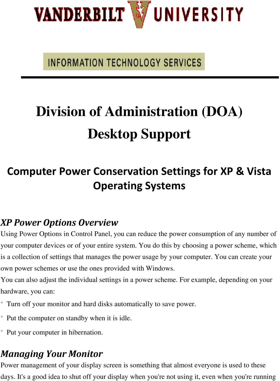 You do this by choosing a power scheme, which is a collection of settings that manages the power usage by your computer. You can create your own power schemes or use the ones provided with Windows.