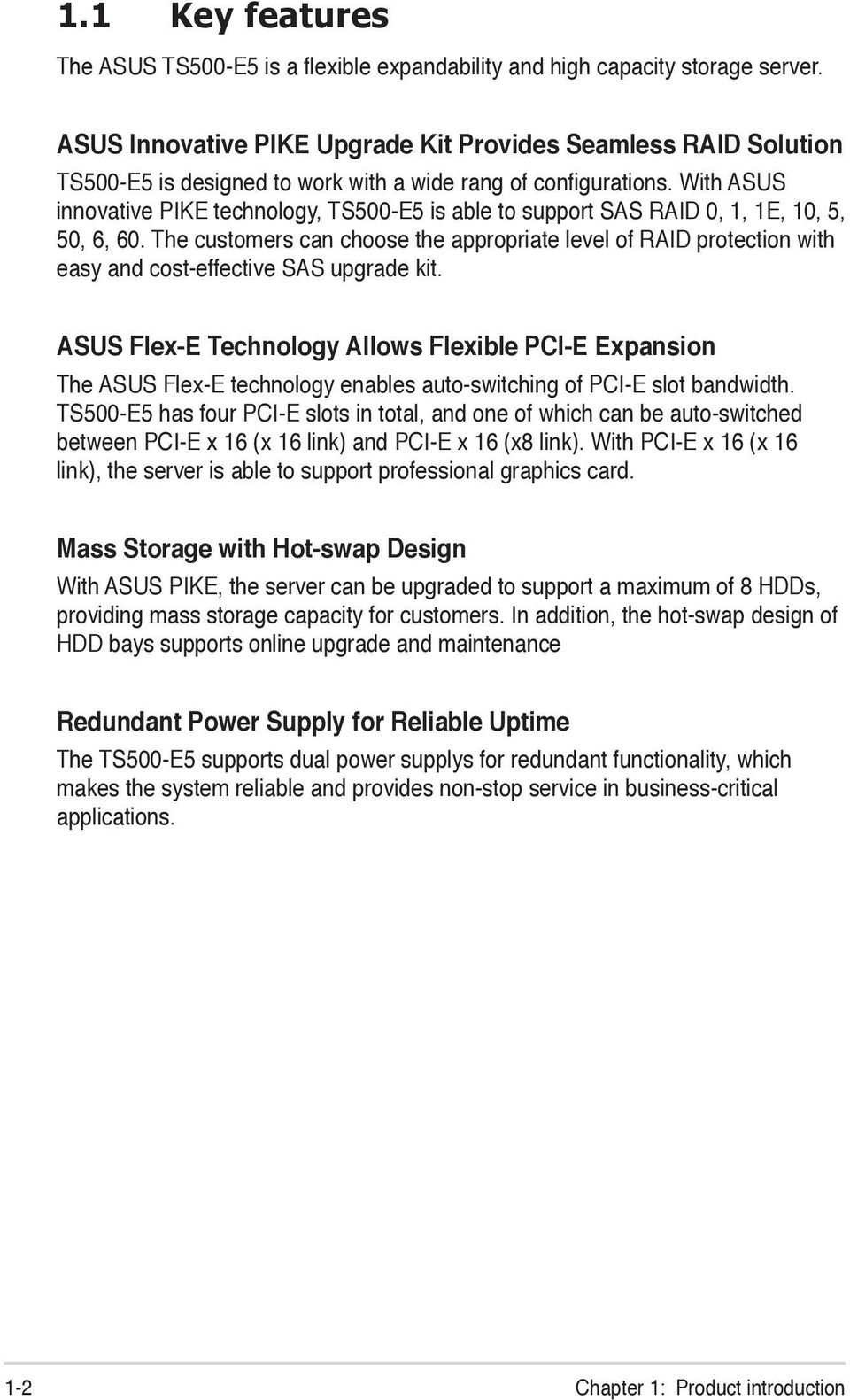 With ASUS innovative PIKE technology, TS500-E5 is able to support SAS RAID 0, 1, 1E, 10, 5, 50, 6, 60.