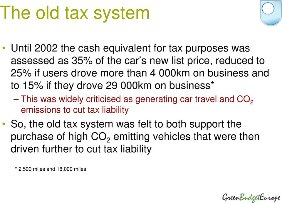 widely criticised as generating car travel and CO 2 emissions to cut tax liability So, the old tax system was felt to
