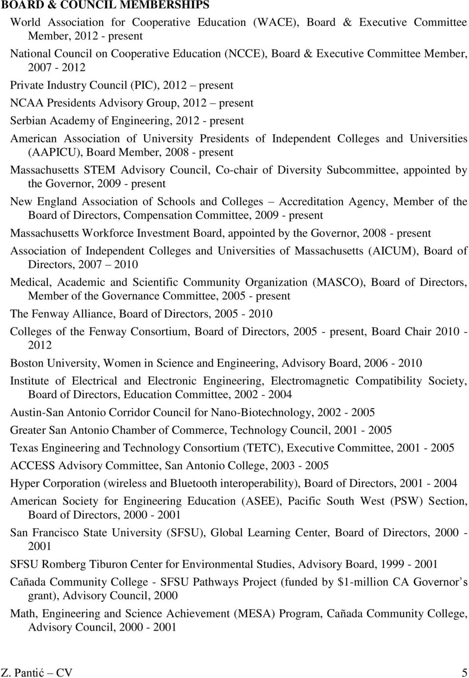 Presidents of Independent Colleges and Universities (AAPICU), Board Member, 2008 - present Massachusetts STEM Advisory Council, Co-chair of Diversity Subcommittee, appointed by the Governor, 2009 -