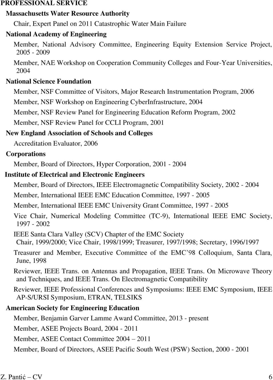 Visitors, Major Research Instrumentation Program, 2006 Member, NSF Workshop on Engineering CyberInfrastructure, 2004 Member, NSF Review Panel for Engineering Education Reform Program, 2002 Member,