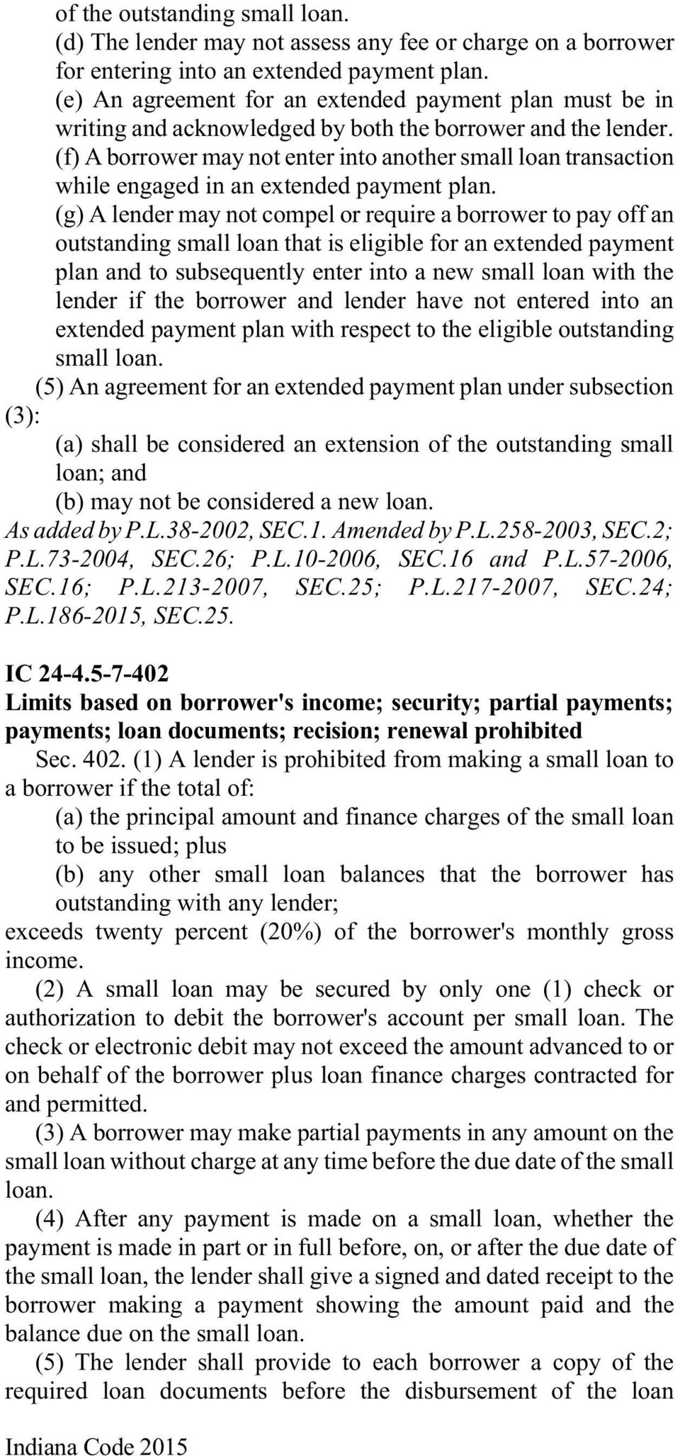(f) A borrower may not enter into another small loan transaction while engaged in an extended payment plan.