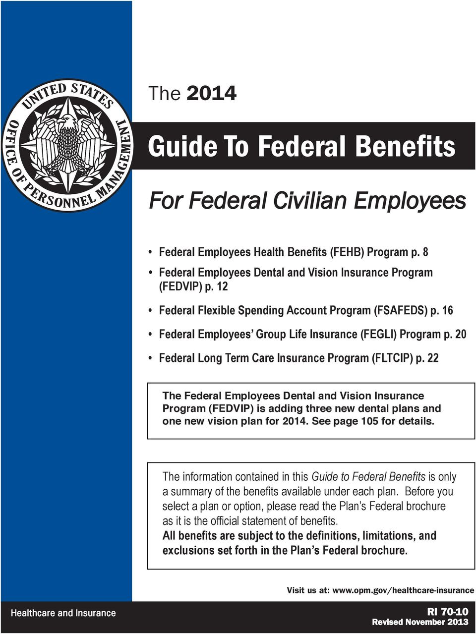 22 The Federal Employees Dental and Vision Insurance Program (FEDVIP) is adding three new dental plans and one new vision plan for 2014. See page 105 for details.