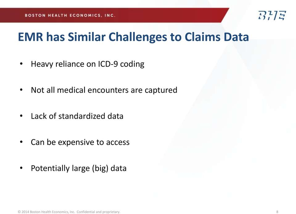 standardized data Can be expensive to access Potentially large