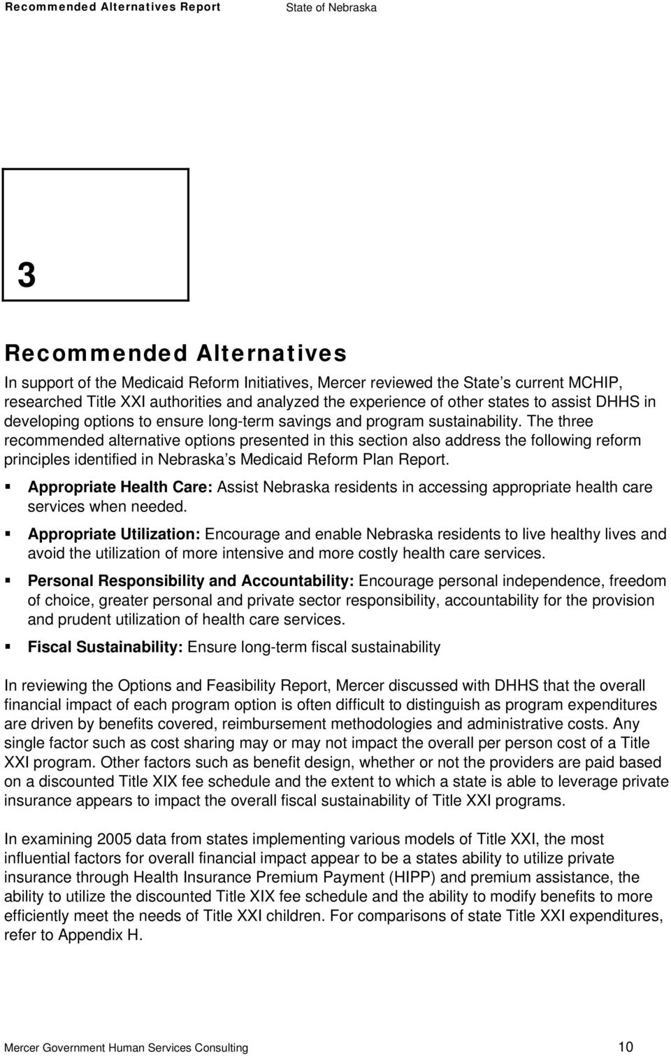 The three recommended alternative options presented in this section also address the following reform principles identified in Nebraska s Medicaid Reform Plan Report.