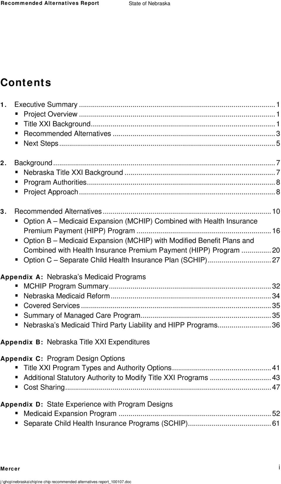 .. 16 Option B Medicaid Expansion (MCHIP) with Modified Benefit Plans and Combined with Health Insurance Premium Payment (HIPP) Program... 20 Option C Separate Child Health Insurance Plan (SCHIP).