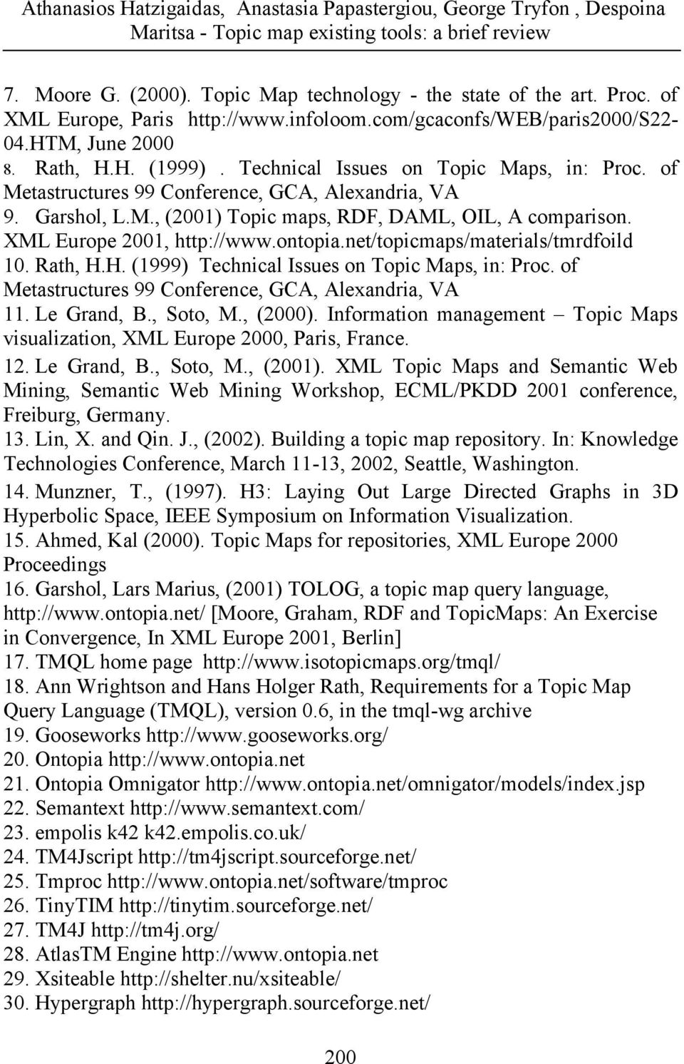 net/topicmaps/materials/tmrdfoild 10. Rath, H.H. (1999) Technical Issues on Topic Maps, in: Proc. of Metastructures 99 Conference, GCA, Alexandria, VA 11. Le Grand, B., Soto, M., (2000).