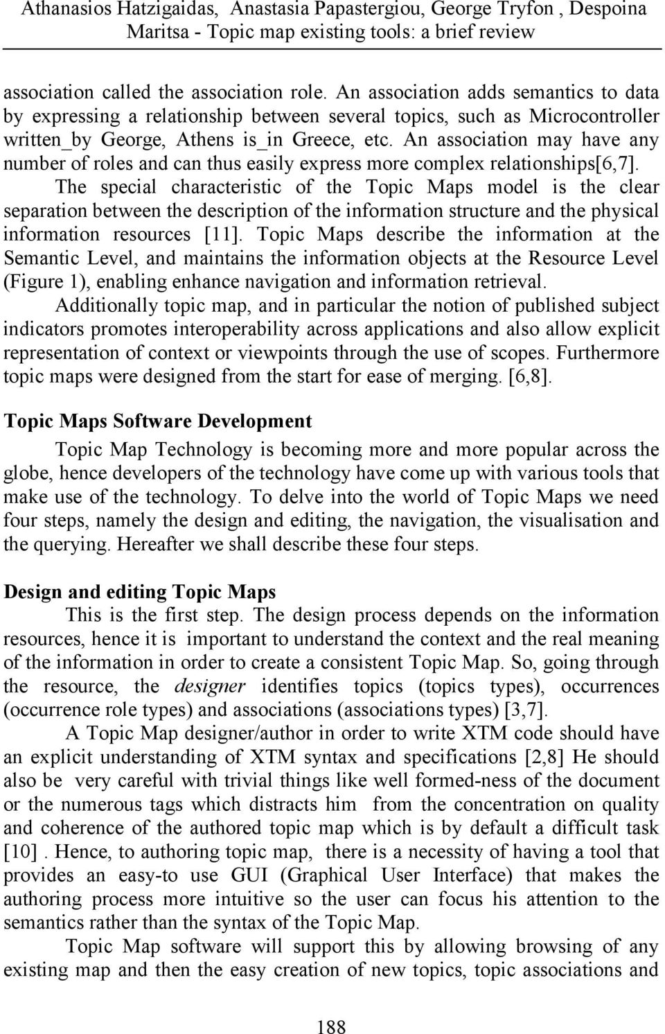 The special characteristic of the Topic Maps model is the clear separation between the description of the information structure and the physical information resources [11].