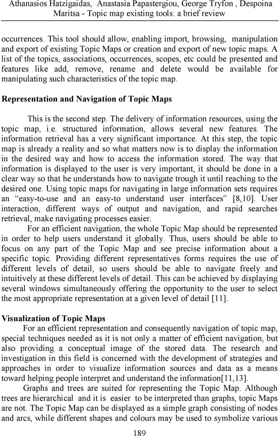 map. Representation and Navigation of Topic Maps This is the second step. The delivery of information resources, using the topic map, i.e. structured information, allows several new features.