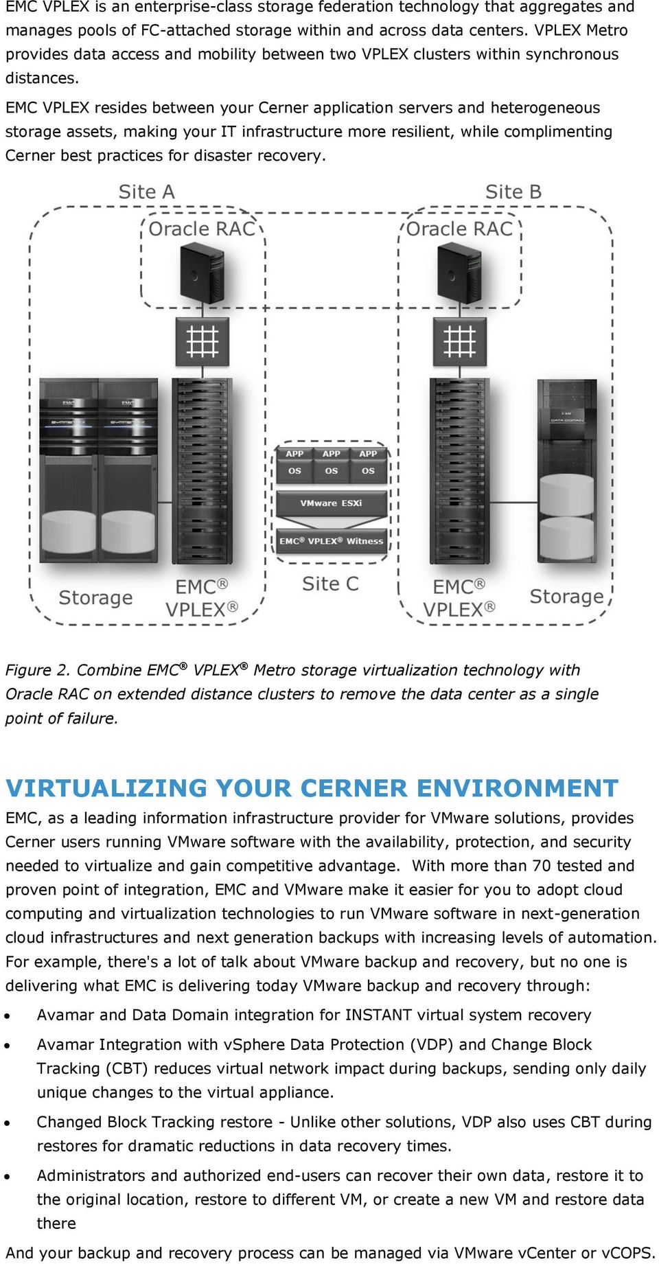 EMC VPLEX resides between your Cerner application servers and heterogeneous storage assets, making your IT infrastructure more resilient, while complimenting Cerner best practices for disaster