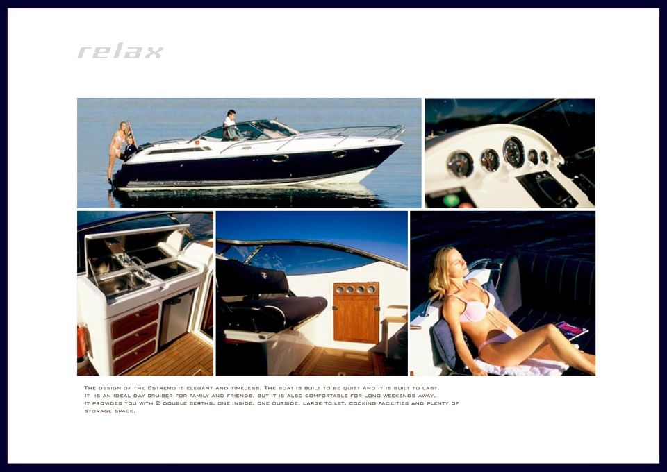 It is an ideal day cruiser for family and friends, but it is also comfortable for