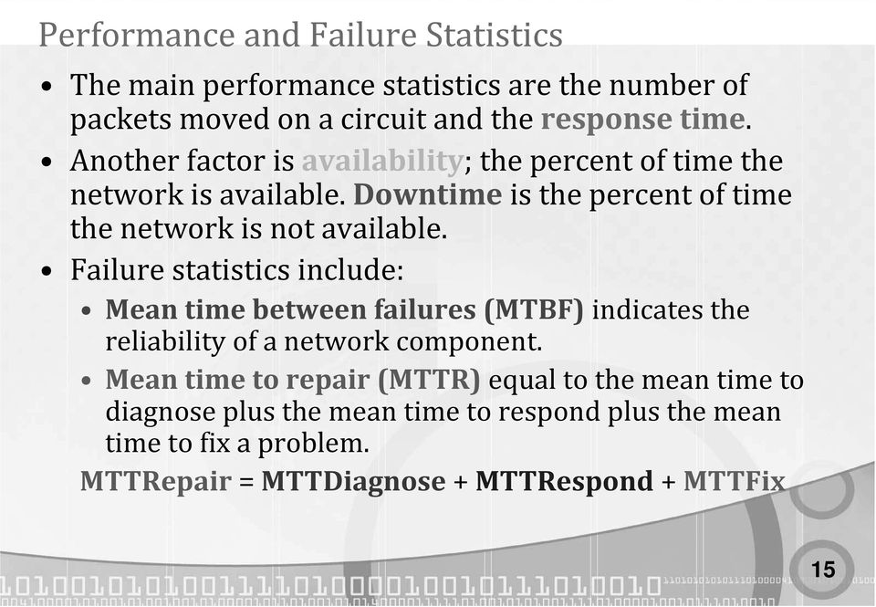 Failure statistics include: Mean time between failures (MTBF) indicates the reliability of a network component.