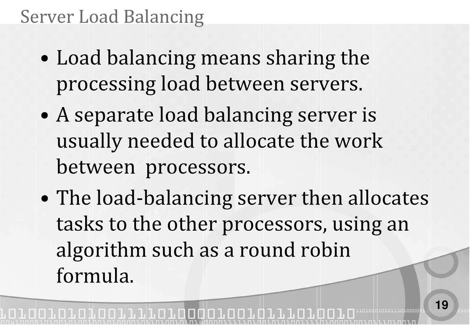 A separate load balancing server is usually needed to allocate the work