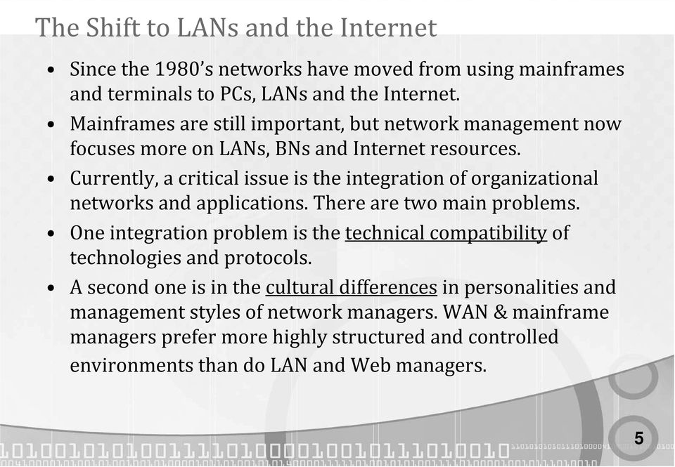 Currently, a critical issue is the integration of organizational networks and applications. There are two main problems.
