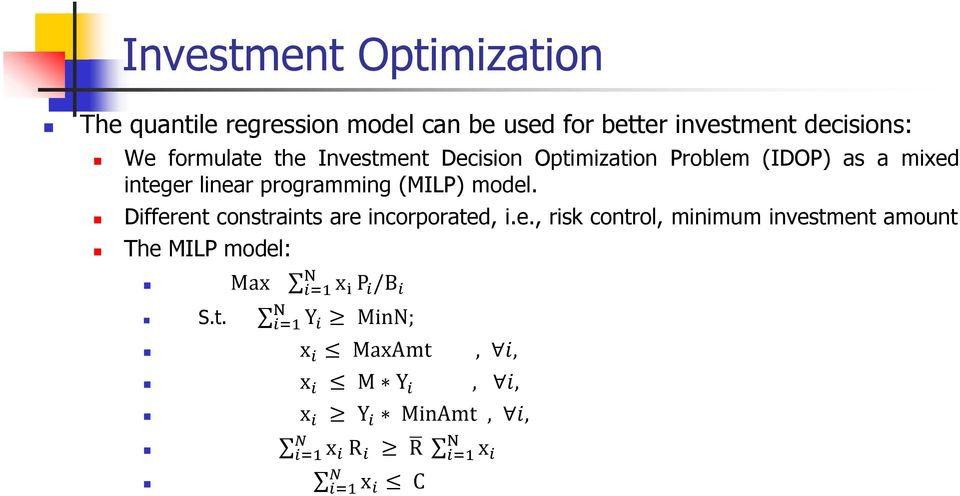 Different constraints are incorporated, i.e., risk control, minimum investment amount The MILP model: N Max i=1 x i P i /B i N S.