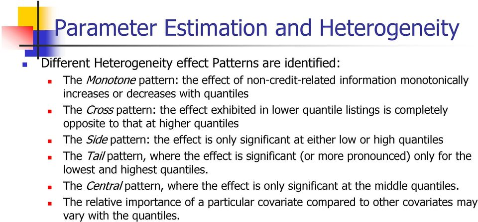 effect is only significant at either low or high quantiles The Tail pattern, where the effect is significant (or more pronounced) only for the lowest and highest quantiles.