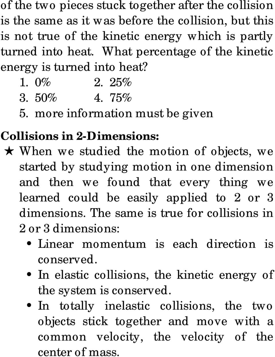moe infomation must be gien Collisions in 2-Dimensions: When we studied the motion of objects, we stated by studying motion in one dimension and then we found that eey thing we leaned could be