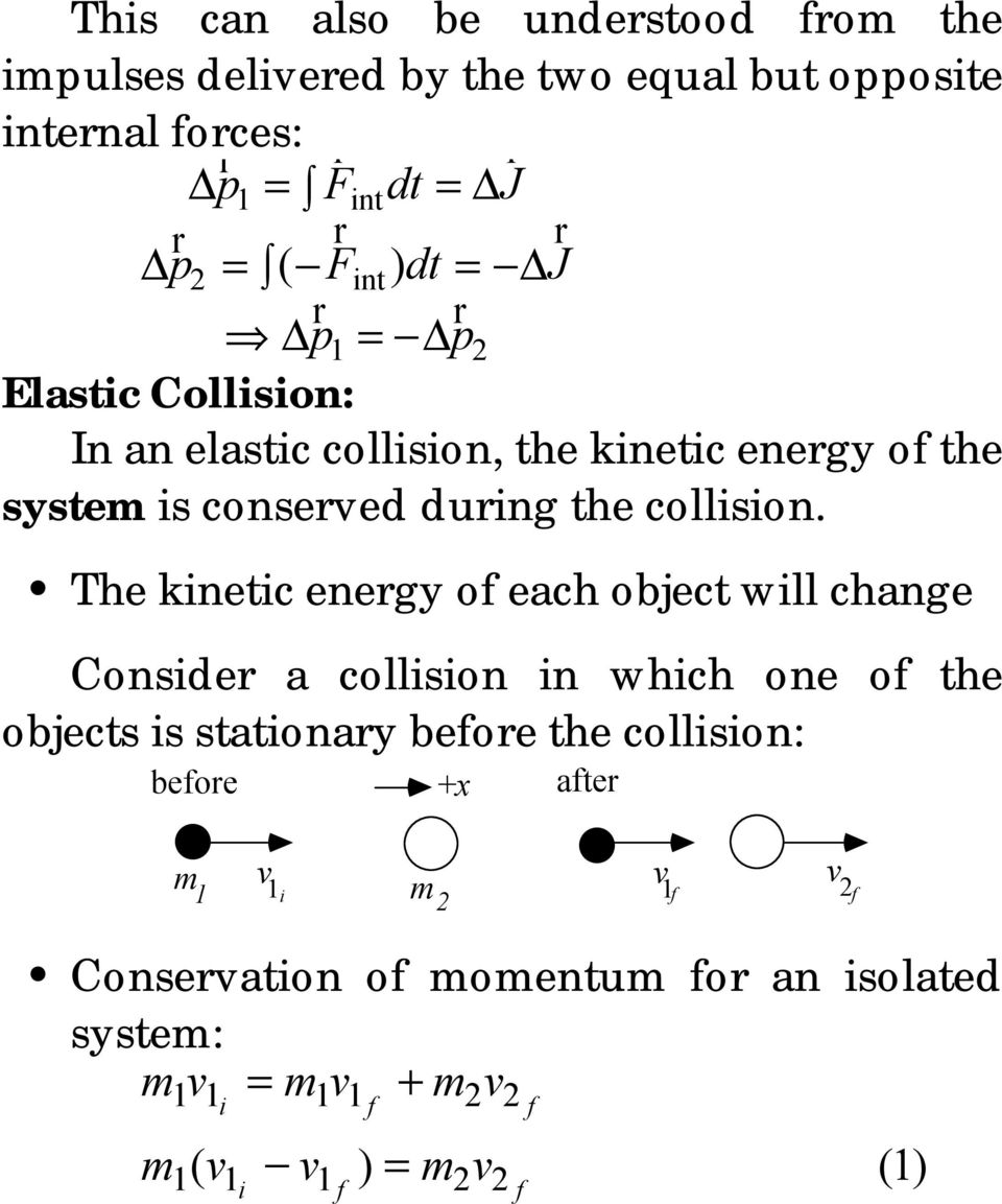 The kinetic enegy of each object will change Conside a collision in which one of the objects is stationay befoe the collision: