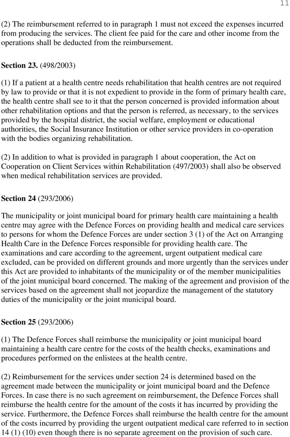 (498/2003) (1) If a patient at a health centre needs rehabilitation that health centres are not required by law to provide or that it is not expedient to provide in the form of primary health care,