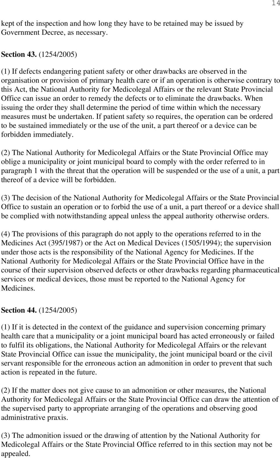 National Authority for Medicolegal Affairs or the relevant State Provincial Office can issue an order to remedy the defects or to eliminate the drawbacks.