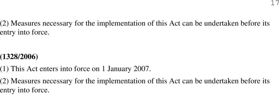 17 (1328/2006) (1) This Act enters into force on 1 January 2007.