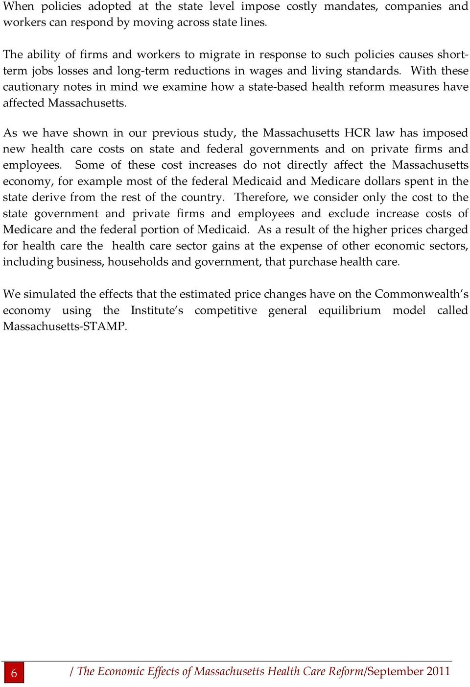 With these cautionary notes in mind we examine how a state based health reform measures have affected Massachusetts.