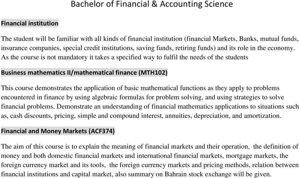 As the course is not mandatory it takes a specified way to fulfil the needs of the students Business mathematics II/mathematical finance (MTH102) This course demonstrates the application of basic