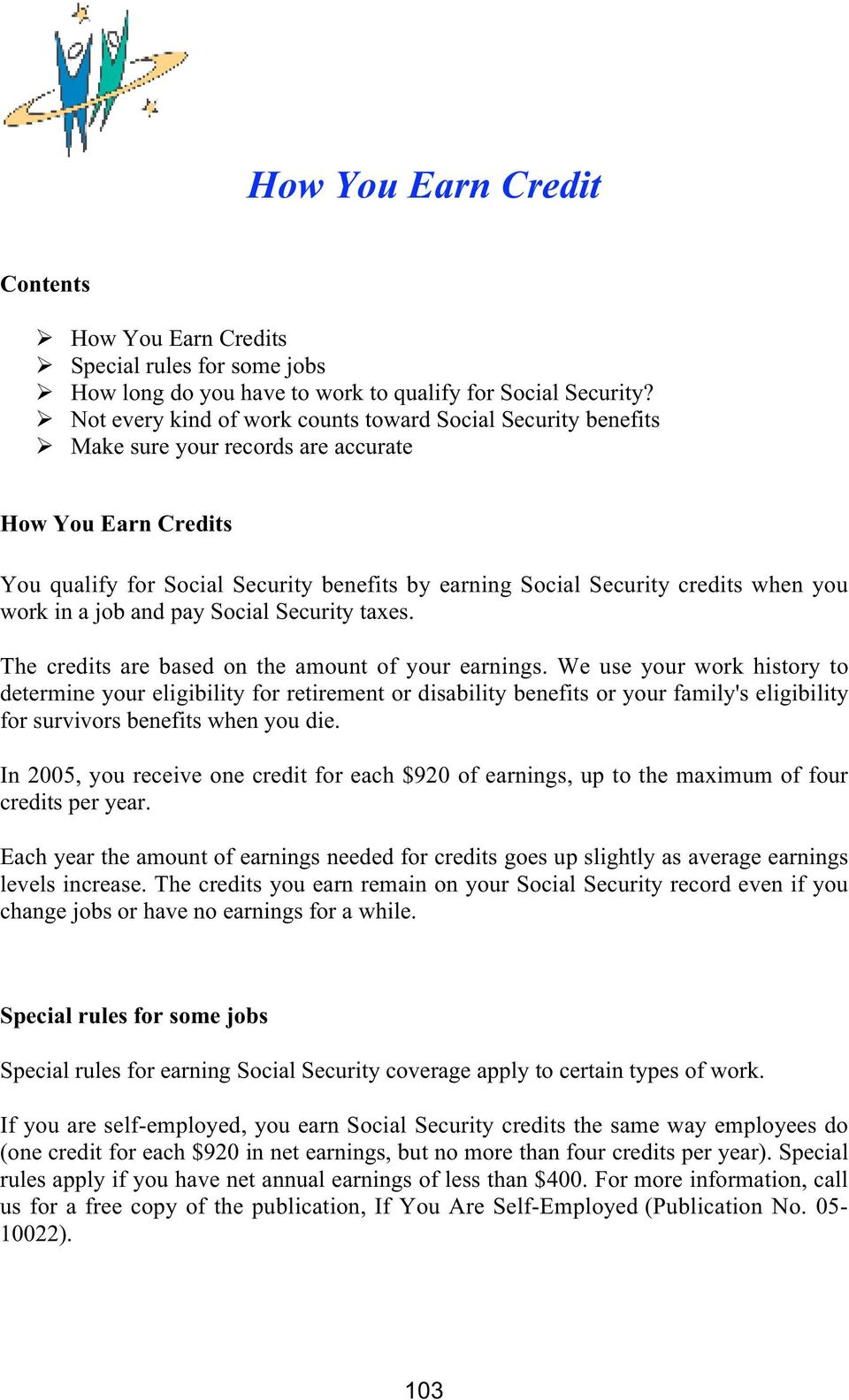 you work in a job and pay Social Security taxes. The credits are based on the amount of your earnings.