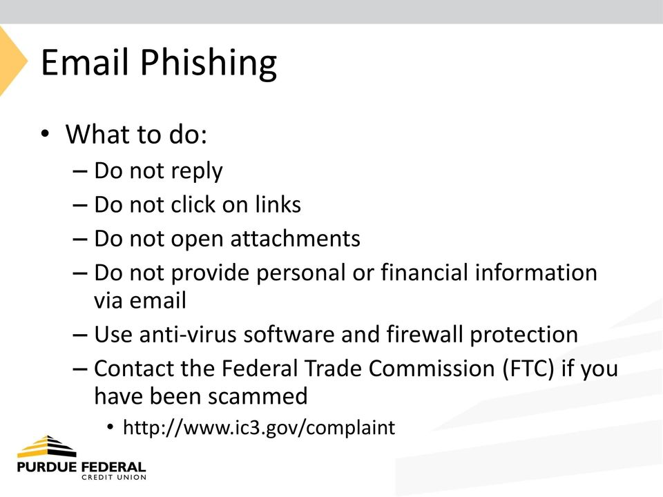 email Use anti-virus software and firewall protection Contact the
